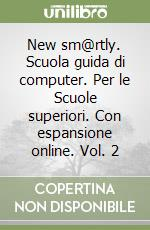 New sm@rtly. Scuola guida di computer. Per le Scuole superiori libro di Nanni Marta - Savioli Mario - Del Fante Elisa