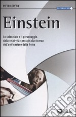 Einstein. Lo scienziato e il personaggio. Dalla relativit speciale alla ricerca dell'unificazione della fisica libro di Greco Pietro