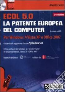 ECDL. 5.0. La patente europea del computer. Per Windows 7, Vista, XP e Office 2007. Con CD-ROM libro di Clerici Alberto