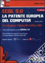 ECDL. 5.0. La patente europea del computer. Per Windows 7, Vista, XP e Office 2007. Con CD-ROM libro di Clerici Alberto