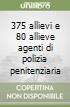 375 allievi e 80 allieve agenti di polizia penitenziaria