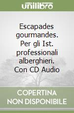 Escapades gourmandes. Con CD Audio. Per le Scuole superiori libro di Monaco B. - Bailly A.