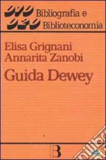 Guida Dewey. Introduzione all'edizione 20ª della CDD libro di Grignani Elisa - Zanobi Annarita