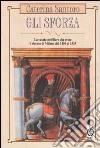 Gli Sforza. La casata nobiliare che resse il Ducato di Milano dal 1450 al 1535 libro