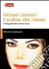 Michael Jackson. Il profeta oltre l'artista. Messaggi di amore, armonia e pace libro