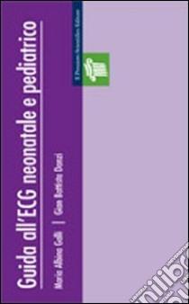 Guida all'ECG neonatale e pediatrico libro di Galli M. Albina - Danzi G. Battista