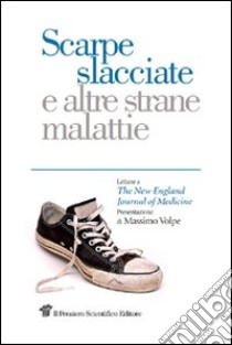 Scarpe slacciate e altre strane malattie. Lettere a The New England Journal of medicine libro