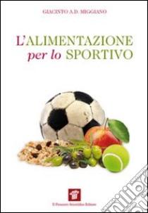 L'alimentazione per lo sportivo libro di Miggiano Giacinto A.
