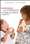 Mangiare per crescere. Consigli per genitori in gamba