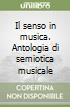 Il senso in musica. Antologia di semiotica musicale libro