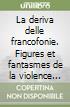 La deriva delle francofonie. Figures et fantasmes de la violence dans les littératures francophones de l'Afrique subsaharienne et des Antilles (1) libro