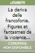 La deriva delle francofonie. Figures et fantasmes de la violence dans les littératures francophones de l'Afrique subsaharienne et des Antilles (2) libro