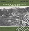 Romagna 1944-45. Le immagini dei fotografi di guerra inglesi dall'Appennino al Po libro