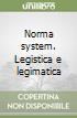 Norma system. Legistica e legimatica libro