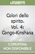 Colori dello spirito. Vol. 4: Congo-Kinshasa libro