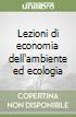 Lezioni di economia dell'ambiente ed ecologia libro