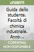 Guida dello studente. Facoltà di chimica industriale. Anno accademico 2005-2006 libro