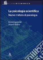 La psicologia scientifica. Nuovo trattato di psicologia generale libro di Canestrari Renzo - Godino Antonio