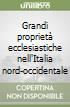 Grandi proprietà ecclesiastiche nell'Italia nord-occidentale libro