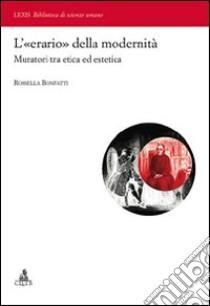 L'«erario» della modernità. Muratori tra etica ed estetica libro di Bonfatti Rossella
