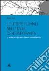 Le utopie fluviali nell'Italia contemporanea. La navigazione padana e l'idrovia Padova-Venezia libro