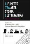 Il fumetto tra arte, storia e letteratura. Incontri con Atak, Isabel JKreitz, Blutch, Francesca Ghermandi e Giorgio Vasta libro