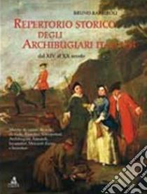 Repertorio storico degli archibugiari italiani dal XIV al XX secolo libro di Barbiroli Bruno