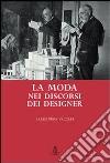 La moda nei discorsi dei designer libro