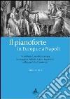 Il pianoforte in Europa e a Napoli. Tra i didatti di pianoforte europei. La coraggiosa scelta dei maestri napoletani libro