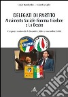 Delegati di partito. Movimento Sociale Fiamma Tricolore e La Destra. Congressi nazionali di dicembre 2004 e novembre 2008 libro