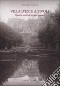 Villa d'Este a Tivoli. Quattro secoli di storia e restauri libro di Centroni Alessandra