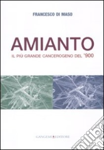 Amianto. Il più grande cangerogeno del '900 libro di Di Maso Francesco