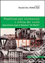 Pianificazione territoriale e difesa del suolo. Quarant'anni dopo la relazione «De Marchi» libro