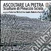 Ascoltare la pietra. Sculture di Pinuccio Sciola. Ediz. illustrata libro