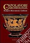 Capolavori dell'archeologia. Recuperi, ritrovamenti, confronti. Catalogo della mostra (Roma, 21 maggio-5 novembre 2013). Ediz. illustrata libro