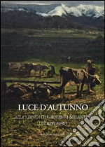 Luce d'autunno. «Alla stanga» di Giovanni Segantini, un restauro. Ediz. illustrata libro