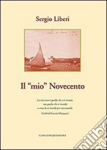 Il mio Novecento libro di Liberi Sergio