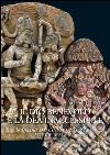 Il dio benevolo e la dea inaccessibile. Sculture dall'India e dal Nepal. Studi e restauro. Ediz. illustrata libro