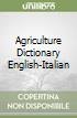 Agriculture Dictionary English-Italian libro