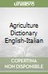 Agriculture Dictionary English-Italian libro