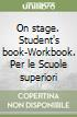 On stage. Student's book-Workbook. Per le Scuole superiori (1)