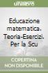 Educazione matematica. Teoria-Esercizi. Per la Scuola media libro