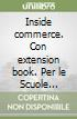 Inside commerce. Con extension book. Per le Scuole superiori