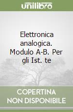 Elettronica analogica. Modulo A-B. Per gli Ist. tecnici e professionali libro di Cuniberti Elisabetta, De Lucchi Luciano