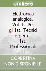 Elettronica analogica. Vol. B. Per gli Ist. Tecnici e per gli Ist. Professionali libro di Cuniberti Elisabetta, De Lucchi Luciano