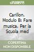Carillon. Modulo B: Fare musica. Con CD Audio. Per la Scuola media