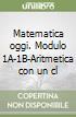 Matematica oggi. Modulo 1A-1B-Aritmetica con un clic-Portfolio. Per la Scuola media libro