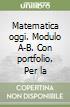 Matematica oggi. Modulo A-B. Con portfolio. Per la Scuola media libro
