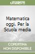 Matematica oggi. Per la Scuola media libro