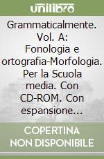 Grammaticalmente. Vol. A: Fonologia e ortografia-Morfologia. Con espansione online. Per la Scuola media. Con CD-ROM libro di Balestra Gilda, Tiziano Tiziana